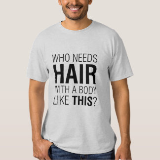 Who Needs Hair? funny shirt