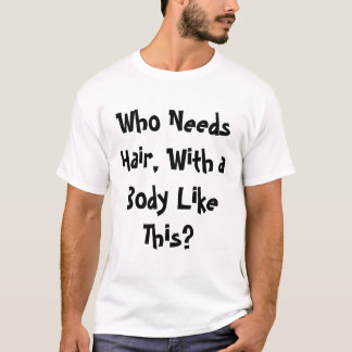 Who Needs Hair? T-Shirt