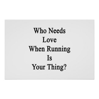 Who Needs Love When Running Is Your Thing Poster