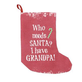 Who needs Santa? I have Grandpa Christmas Small Christmas Stocking