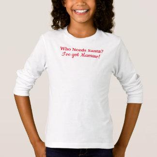 Who Needs Santa? I've got Mamaw! T-Shirt