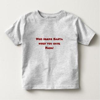 Who needs Santa when you have Nana! Toddler T-shirt