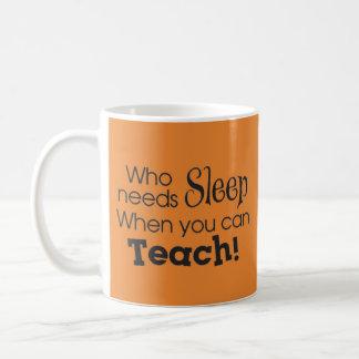 Who Needs Sleep When You Can Teach Coffee Mug