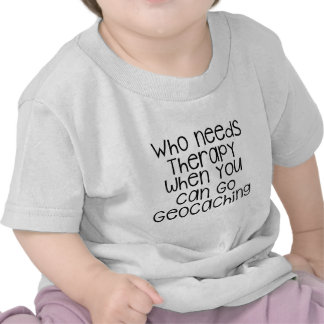 Who Needs Therapy - Geocaching T Shirts