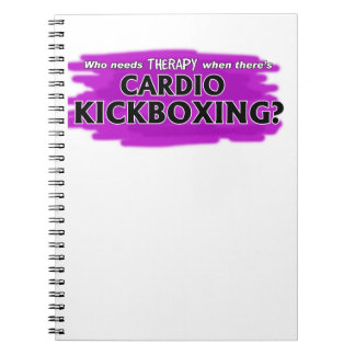 Who Needs Therapy When There's Cardio Kickboxing? Spiral Notebook