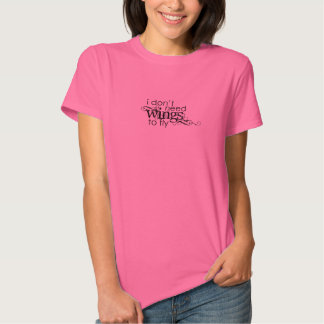 Who Needs Wings T Shirt
