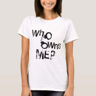 Who Owns Me? T-Shirt