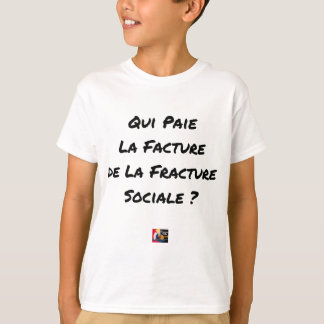 WHO PAYS THE INVOICE OF THE SOCIAL FRACTURE T-Shirt