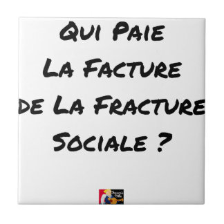 WHO PAYS THE INVOICE OF THE SOCIAL FRACTURE TILE