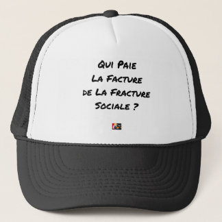 WHO PAYS THE INVOICE OF THE SOCIAL FRACTURE TRUCKER HAT