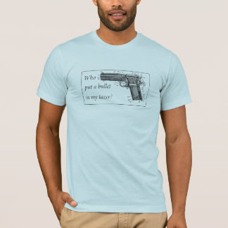 Who put a bullet in my tazer? T-Shirt
