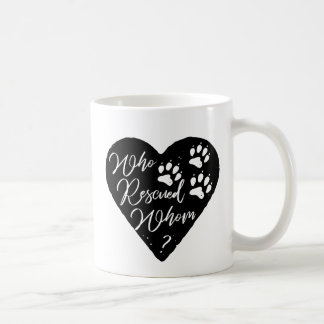 Who Rescued Whom Dog Paw Prints Pet Love Coffee Mug