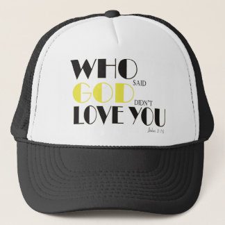 Who Said God Didn't Love You Trucker Hat