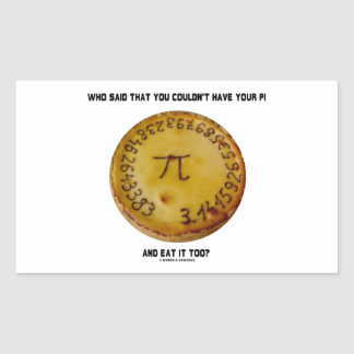 Who Said That You Couldn t Have Your Pi Eat It Too Stickers