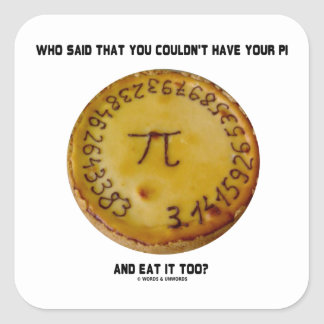 Who Said That You Couldn t Have Your Pi Eat It Too Square Sticker