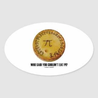 Who Said You Couldn't Eat Pi? (Pi On Pie Humor) Oval Sticker