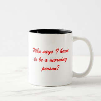 Who says I have to be a morning person? coffee mug