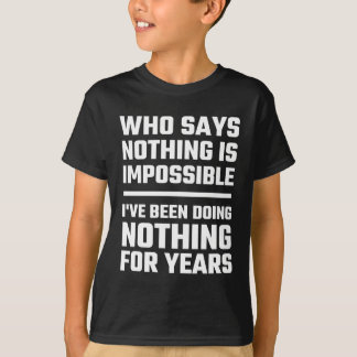 Who Says Nothing Is Impossible Shirts