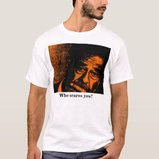 Who scares you? T-Shirt