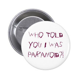 Who Told You I Was Paranoid?! 2 Inch Round Button