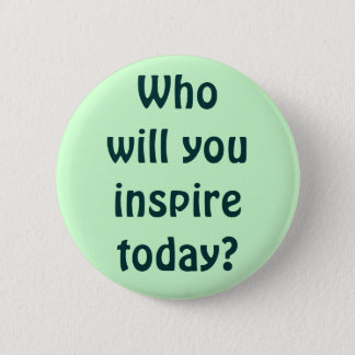 Who will you inspire today? 2 inch round button