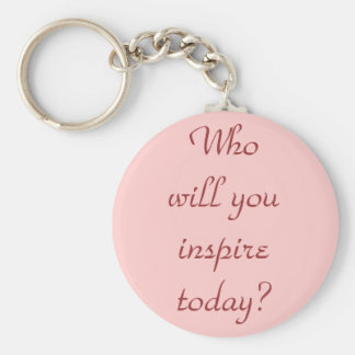 Who will you inspire today? basic round button keychain