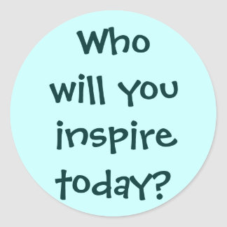 Who will you inspire today? Sticker