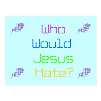 Who Would Jesus Hate? Postcard