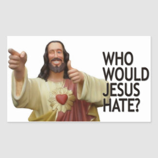 Who would Jesus hate? Sticker