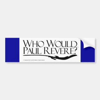 Who Would Paul Revere? Bumper Sticker