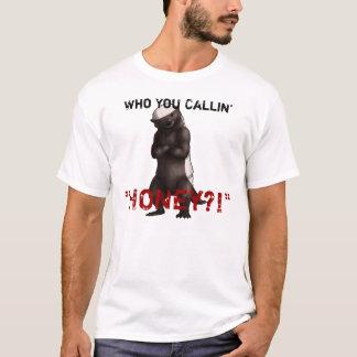"""Who You Callin' 'Honey?!'"" Ratel T-shirt"