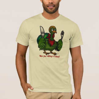 Who You Calling A Turkey? Personalized T-Shirt