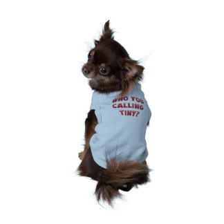 Who You Calling TIny? dog shirt