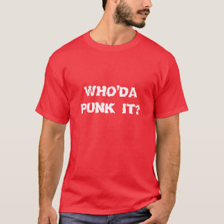 Who'da Punk It? Shirt