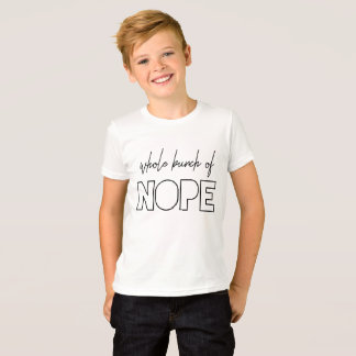 Whole Bunch Of Nope T-Shirt