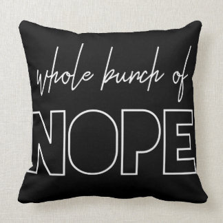 Whole Bunch Of Nope Throw Pillow