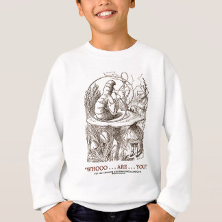 Whooo...Are...You? (Alice and the Caterpillar) Sweatshirt