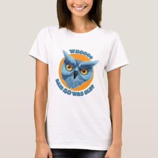 Whooo Said...? T-Shirt
