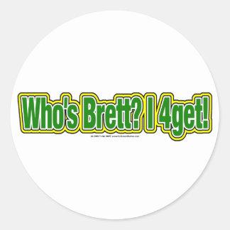 Who's Brett? I 4get! Round Sticker