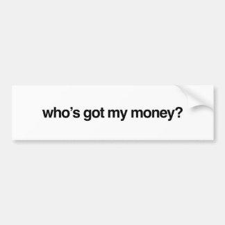 Who's Got My Money Bumper Sticker