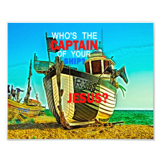 Who's the Captain of Your Ship Christian Art Print Photo