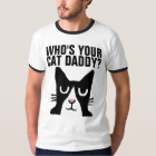 WHO'S YOUR CAT DADDY? (DAD) Tuxedo T-shirts