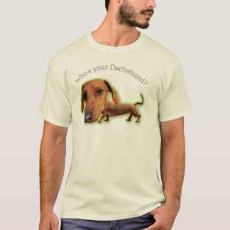 Who's Your Dachshund? T-Shirt