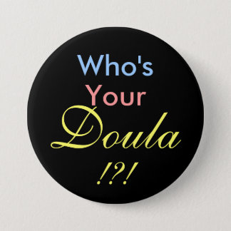Who's Your Doula !?! 3 Inch Round Button