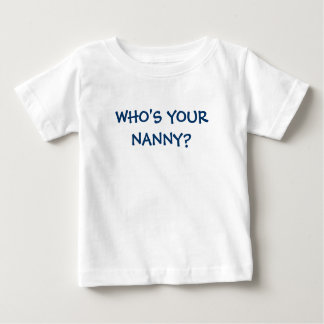 WHO'S YOUR NANNY? BABY T-Shirt