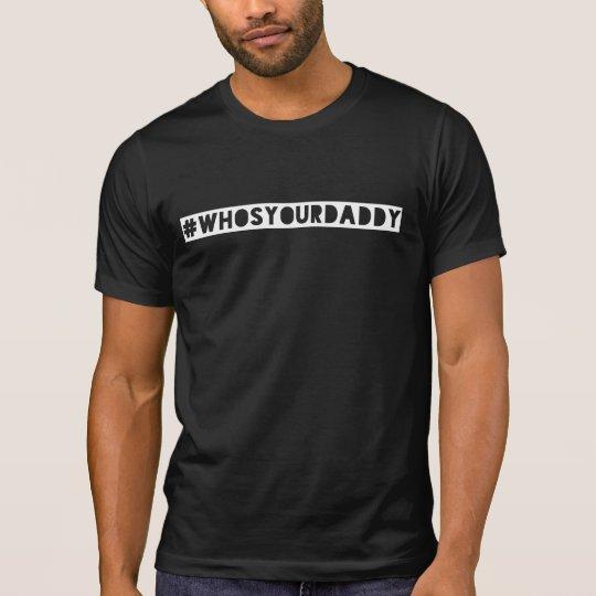 #WhosYourDaddy hashtag tshirt