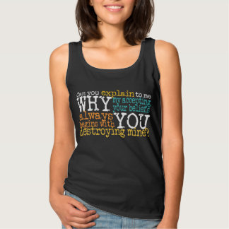 Why Accepting Your Beliefs Mean Destroying Mine Tank Top