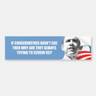 Why are conservatives always trying to screw us bumper sticker