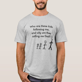 Why are they calling me Dad T-Shirt