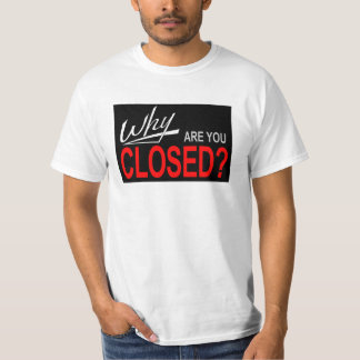 Why Are You Closed? T-Shirt
